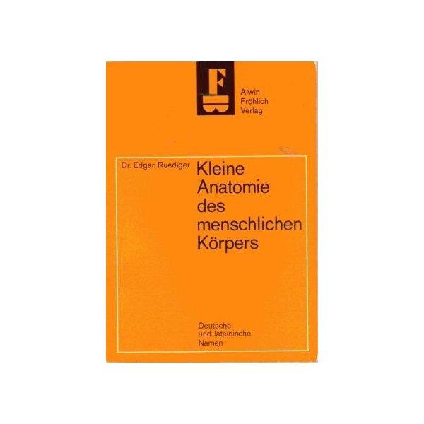 Kleine Anatomie des menschlichen Körpers. Deutsche und lateinische ...