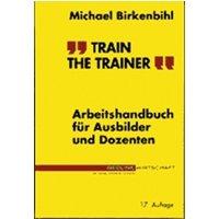 Train the Trainer - Arbeitshandbuch für Ausbilder und Dozenten ...